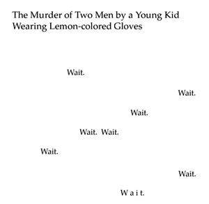 The Murder Of Two Men By A Young Kid Wearing Lemon Colored Gloves C 1958 Published Here In Collected Poems Kenneth Patchen